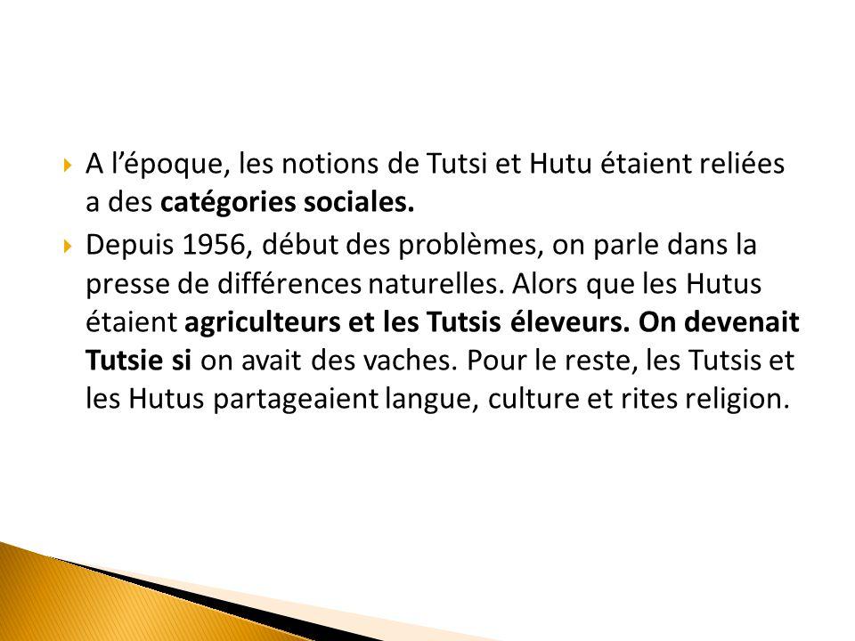 A l'époque, les notions de Tutsi et Hutu étaient reliées a des catégories sociales.