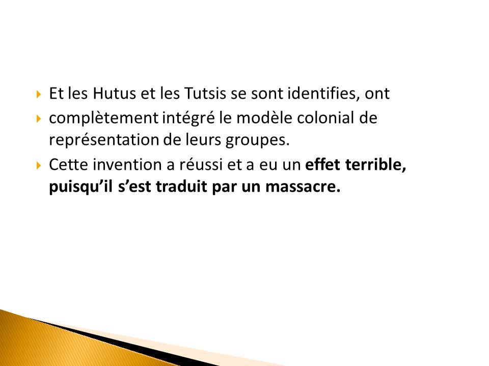 Et les Hutus et les Tutsis se sont identifies, ont