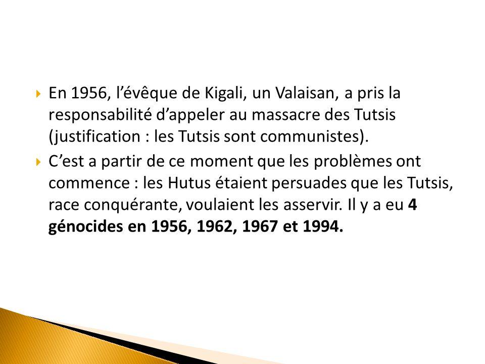 En 1956, l'évêque de Kigali, un Valaisan, a pris la responsabilité d'appeler au massacre des Tutsis (justification : les Tutsis sont communistes).