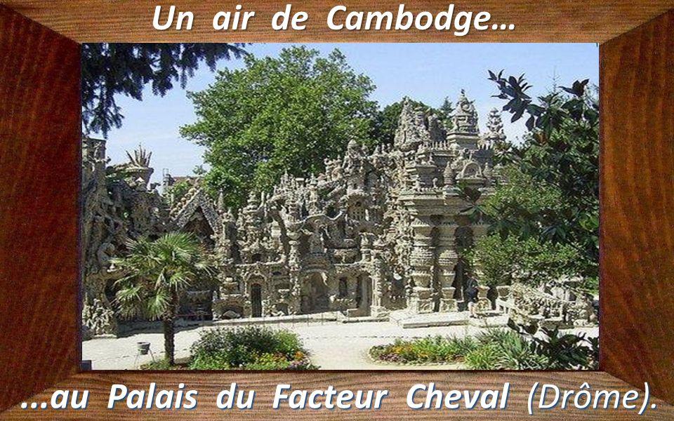 ...au Palais du Facteur Cheval (Drôme).