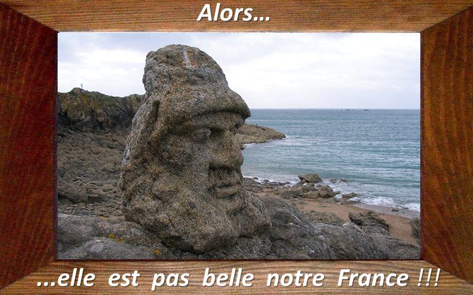 ...elle est pas belle notre France !!!