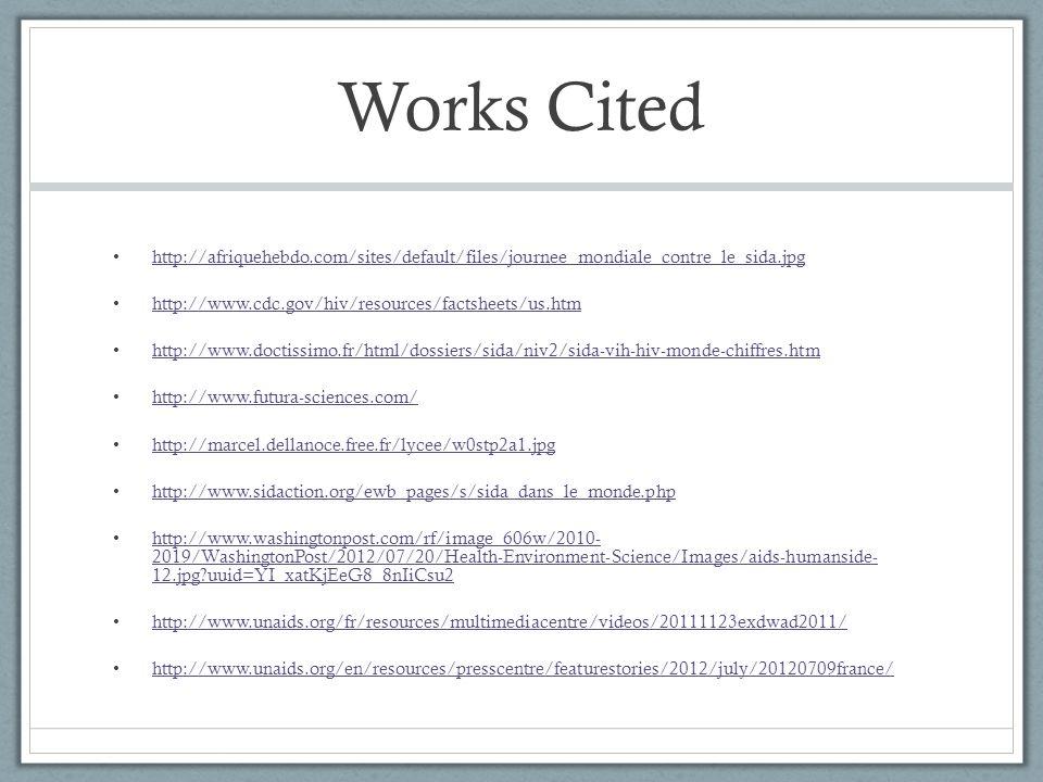 Works Cited http://afriquehebdo.com/sites/default/files/journee_mondiale_contre_le_sida.jpg. http://www.cdc.gov/hiv/resources/factsheets/us.htm.