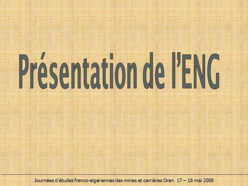Présentation de l'ENG Journées d'études franco-algériennes des mines et carrières Oran 17 – 18 mai 2008.