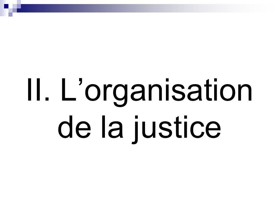 II. L'organisation de la justice