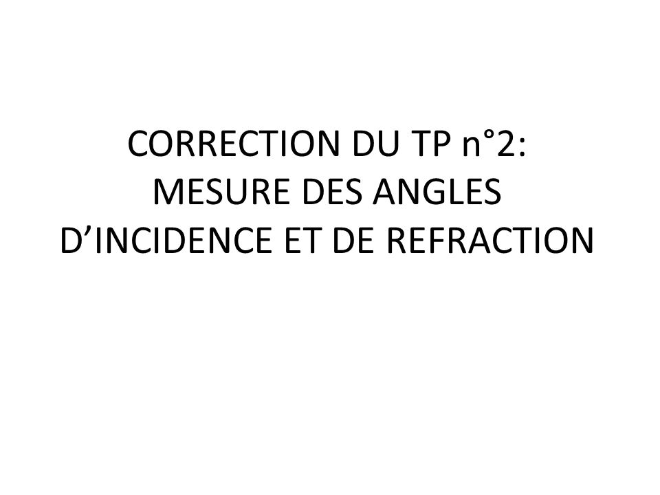 CORRECTION DU TP n°2: MESURE DES ANGLES D'INCIDENCE ET DE REFRACTION