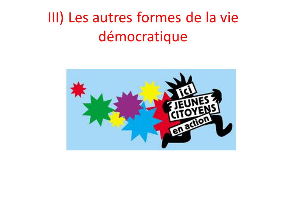 III) Les autres formes de la vie démocratique
