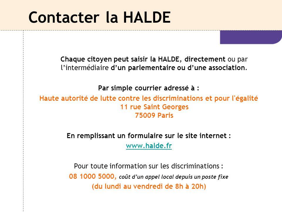 Contacter la HALDE Chaque citoyen peut saisir la HALDE, directement ou par l'intermédiaire d'un parlementaire ou d'une association.