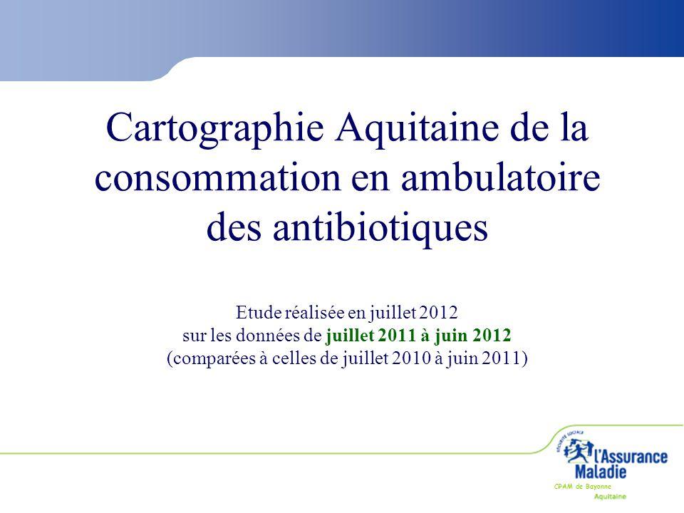 Cartographie Aquitaine de la consommation en ambulatoire des antibiotiques Etude réalisée en juillet 2012 sur les données de juillet 2011 à juin 2012 (comparées à celles de juillet 2010 à juin 2011)