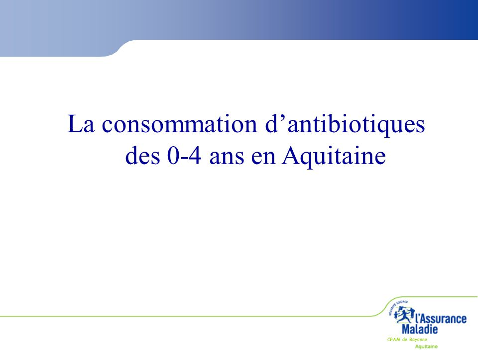 La consommation d'antibiotiques des 0-4 ans en Aquitaine