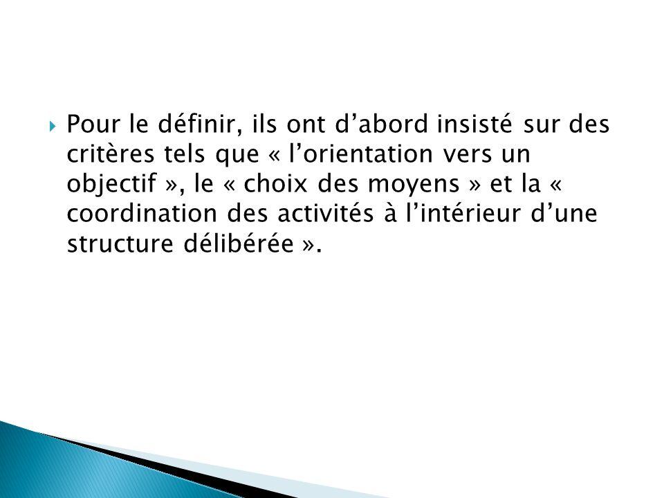 Pour le définir, ils ont d'abord insisté sur des critères tels que « l'orientation vers un objectif », le « choix des moyens » et la « coordination des activités à l'intérieur d'une structure délibérée ».