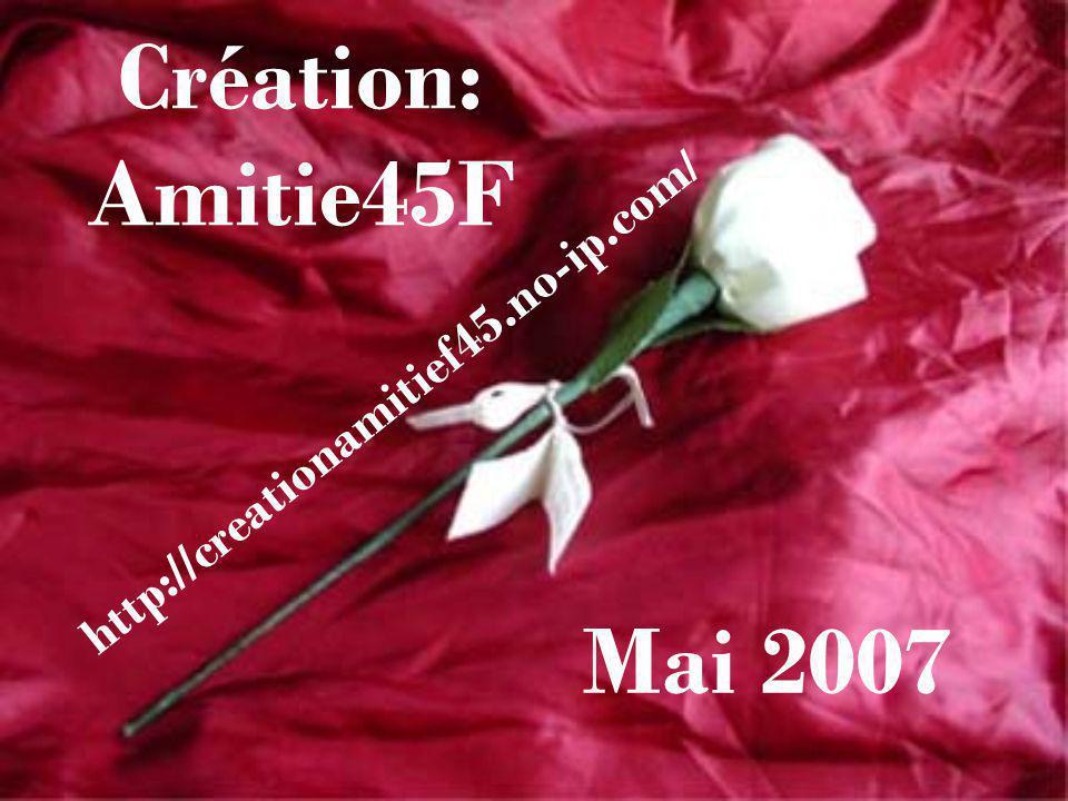Création: Amitie45F http://creationamitief45.no-ip.com/ Mai 2007