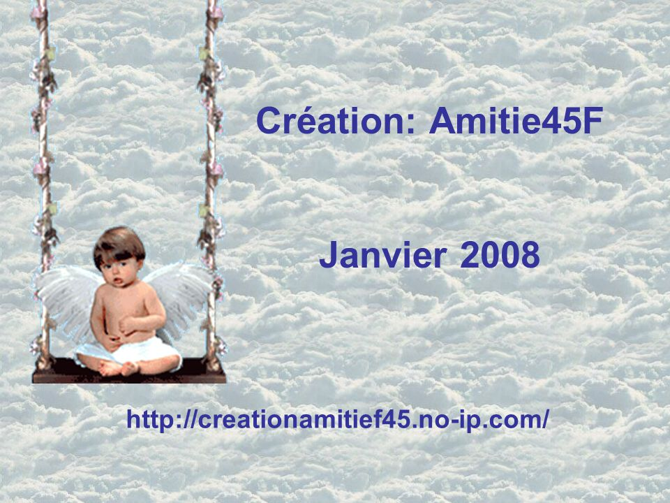 Création: Amitie45F Janvier 2008