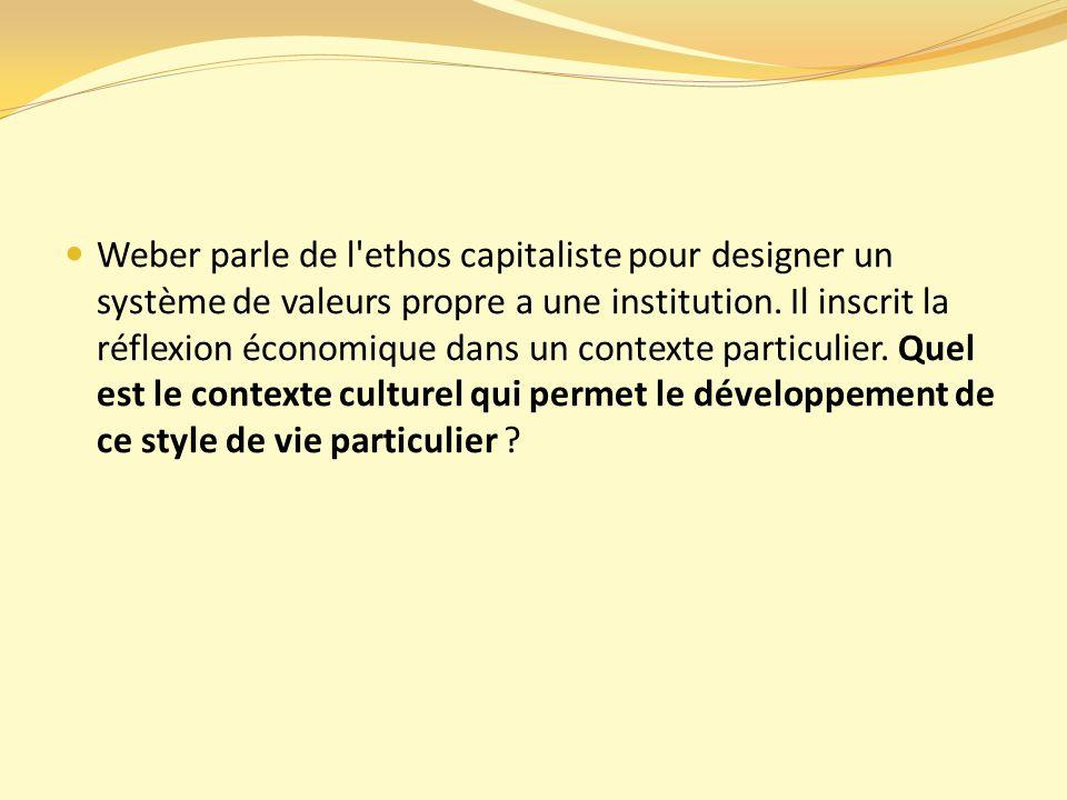 Weber parle de l ethos capitaliste pour designer un système de valeurs propre a une institution.