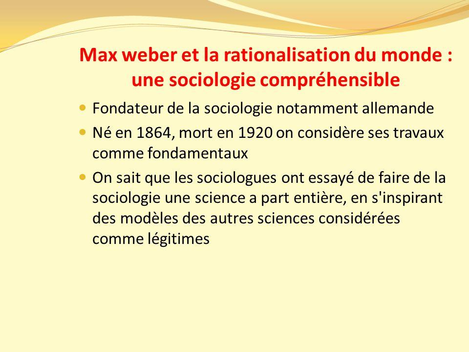 Max weber et la rationalisation du monde : une sociologie compréhensible