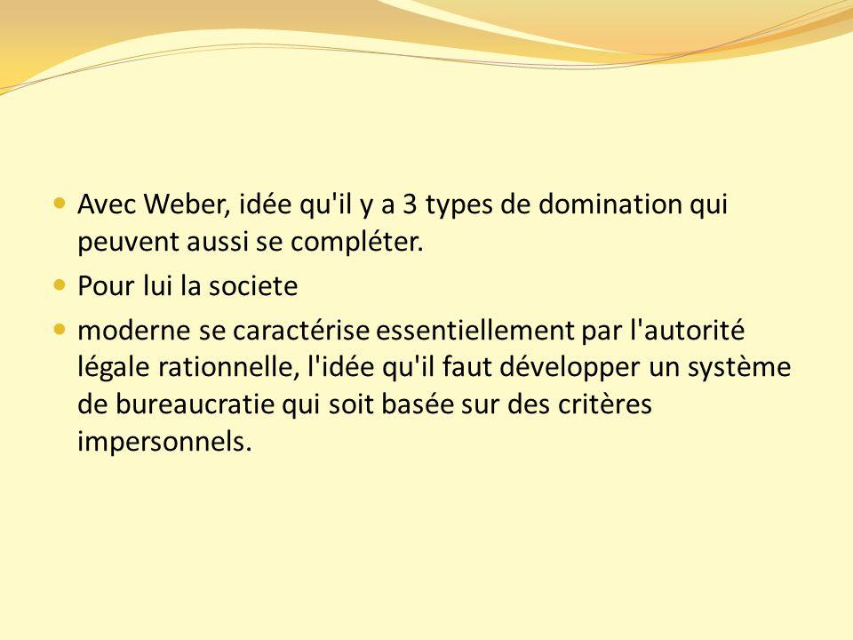 Avec Weber, idée qu il y a 3 types de domination qui peuvent aussi se compléter.
