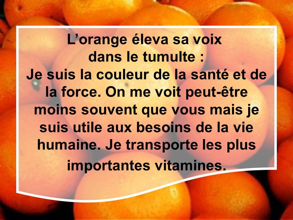 L'orange éleva sa voix dans le tumulte : Je suis la couleur de la santé et de la force.