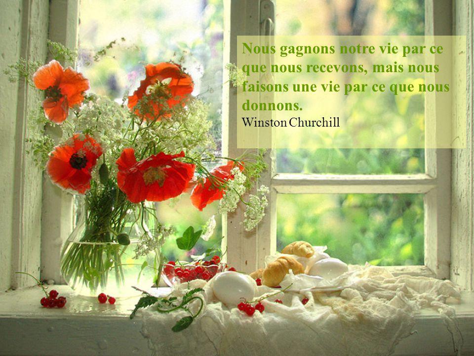 Nous gagnons notre vie par ce que nous recevons, mais nous faisons une vie par ce que nous donnons.