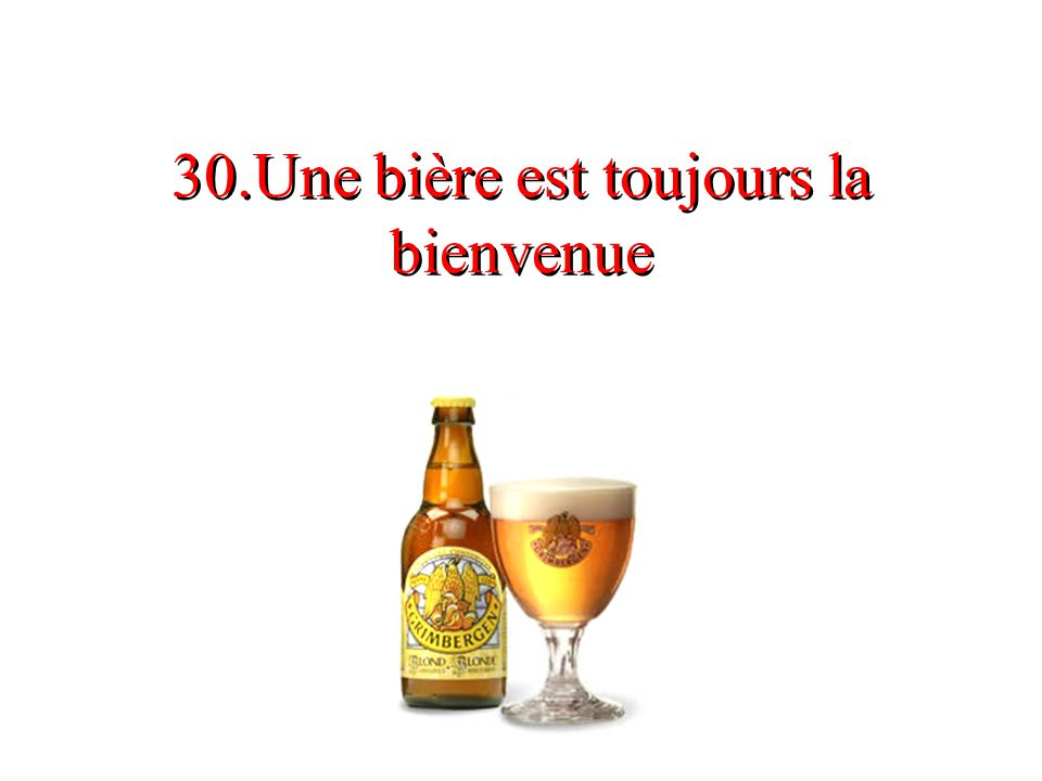 30.Une bière est toujours la bienvenue