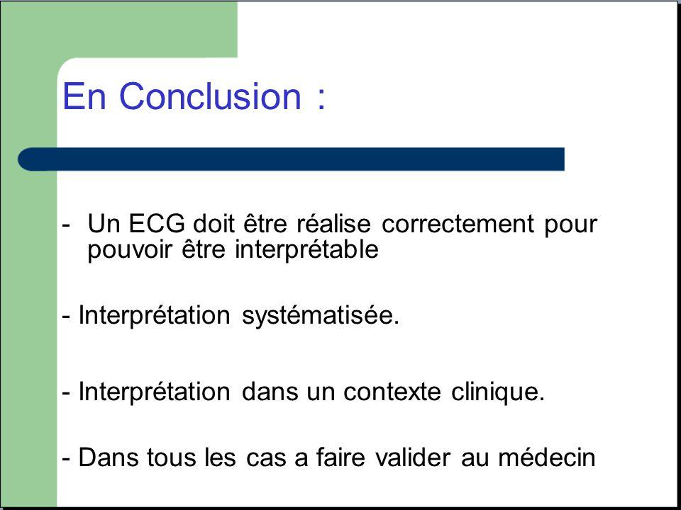 En Conclusion : Un ECG doit être réalise correctement pour pouvoir être interprétable. - Interprétation systématisée.