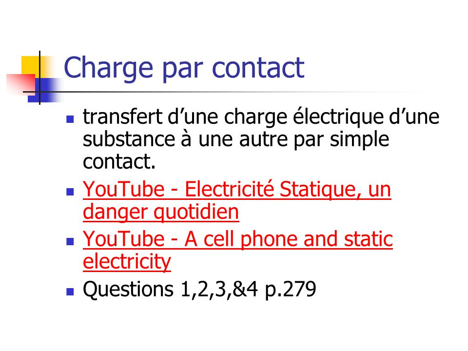 Charge par contact transfert d'une charge électrique d'une substance à une autre par simple contact.