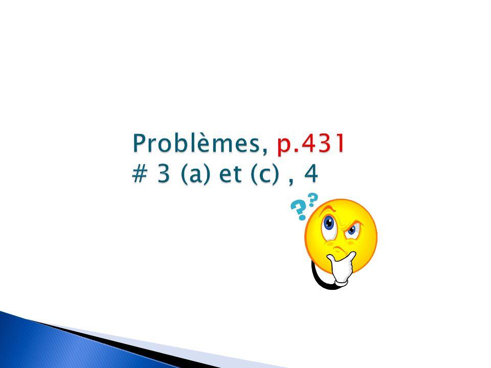 Problèmes, p.431 # 3 (a) et (c) , 4