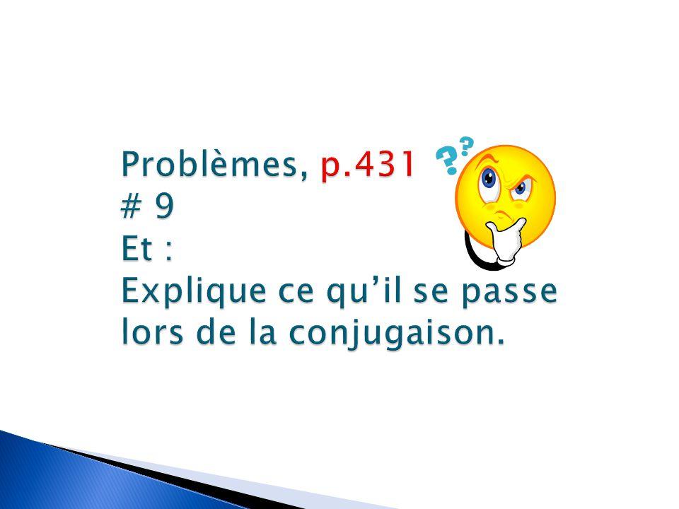 Problèmes, p.431 # 9 Et : Explique ce qu'il se passe lors de la conjugaison.