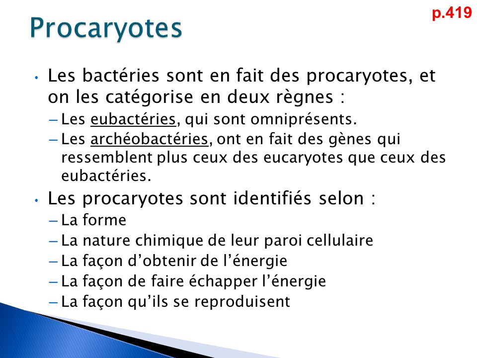 Procaryotes p.419. Les bactéries sont en fait des procaryotes, et on les catégorise en deux règnes :