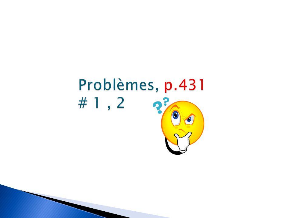 Problèmes, p.431 # 1 , 2