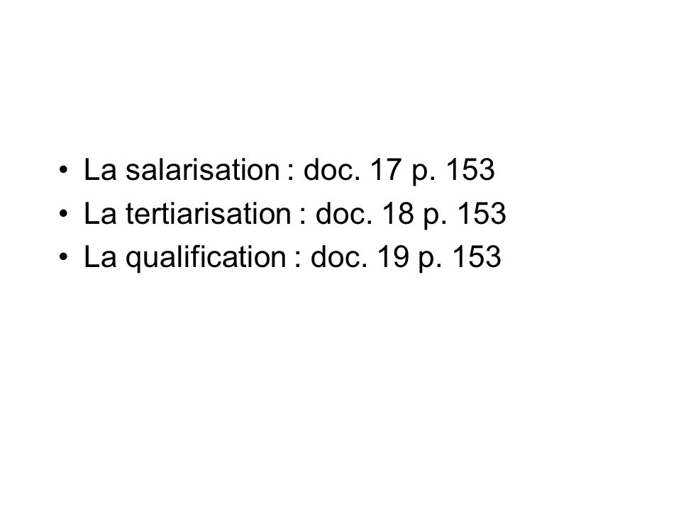 La salarisation : doc. 17 p. 153 La tertiarisation : doc.