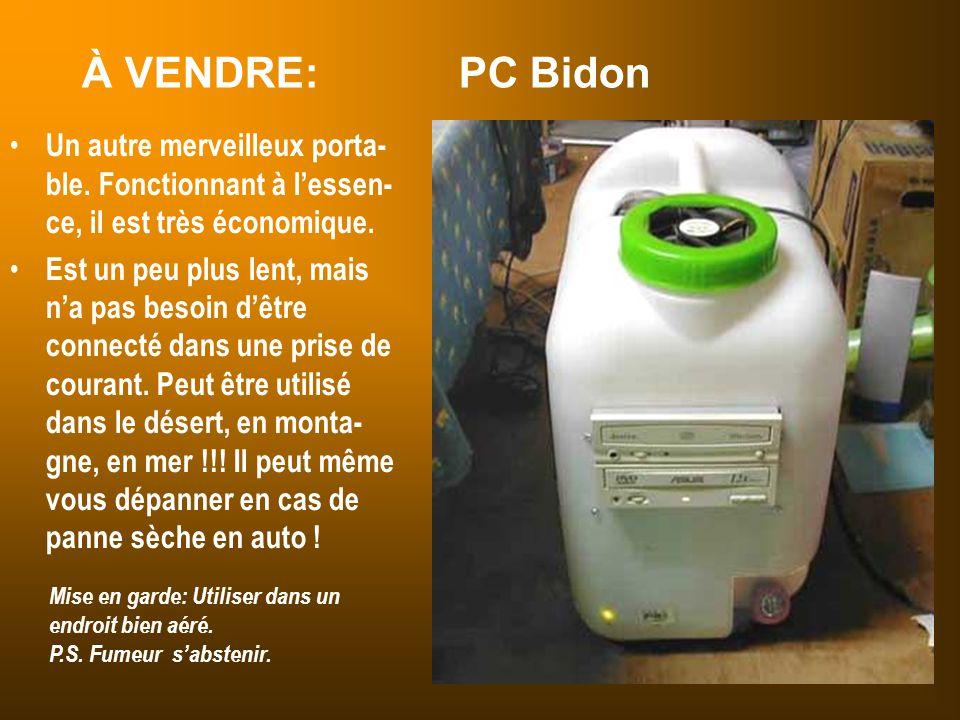 À VENDRE: PC Bidon Un autre merveilleux porta- ble. Fonctionnant à l'essen- ce, il est très économique.