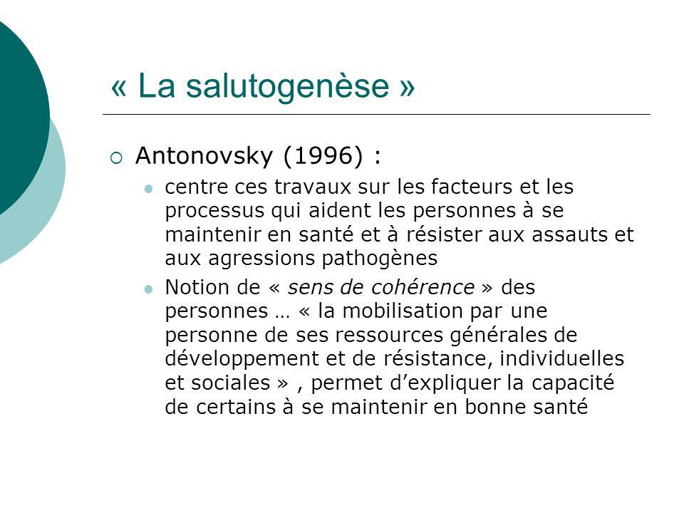 « La salutogenèse » Antonovsky (1996) :