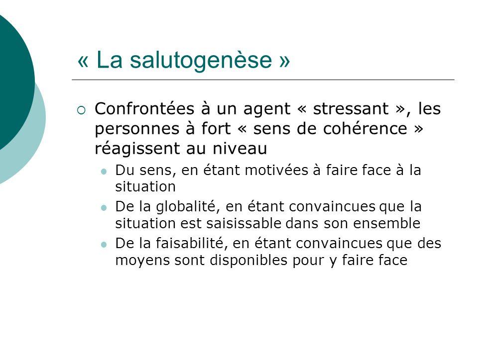 « La salutogenèse » Confrontées à un agent « stressant », les personnes à fort « sens de cohérence » réagissent au niveau.