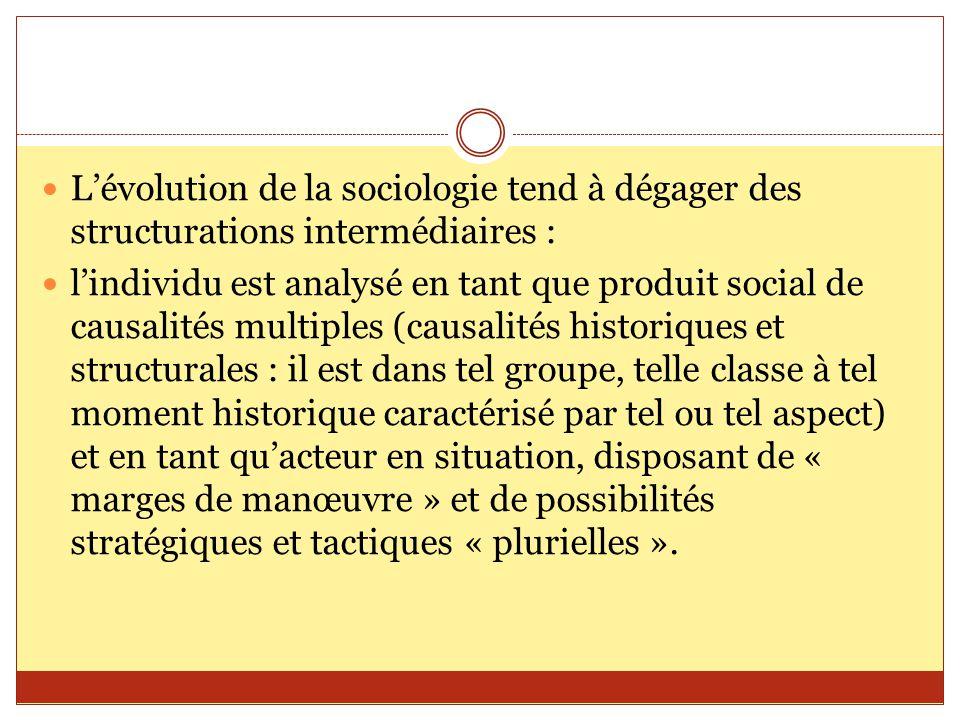 L'évolution de la sociologie tend à dégager des structurations intermédiaires :