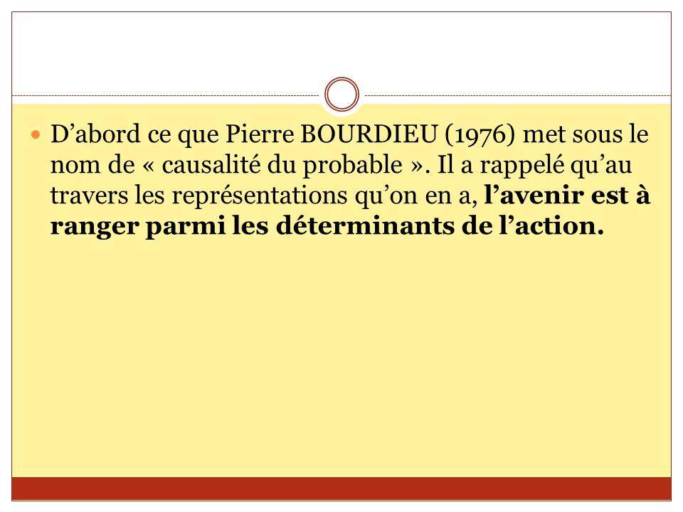 D'abord ce que Pierre BOURDIEU (1976) met sous le nom de « causalité du probable ».