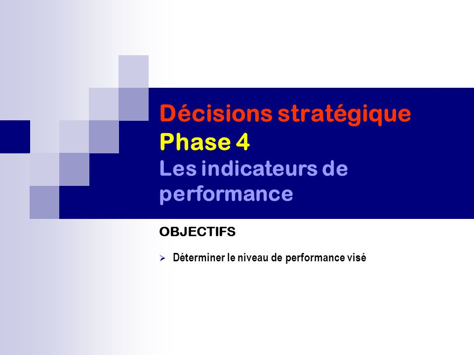 Décisions stratégique Phase 4 Les indicateurs de performance