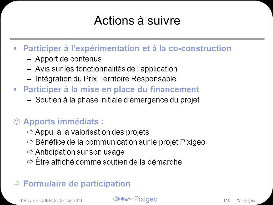 Actions à suivre Participer à l'expérimentation et à la co-construction. Apport de contenus. Avis sur les fonctionnalités de l'application.