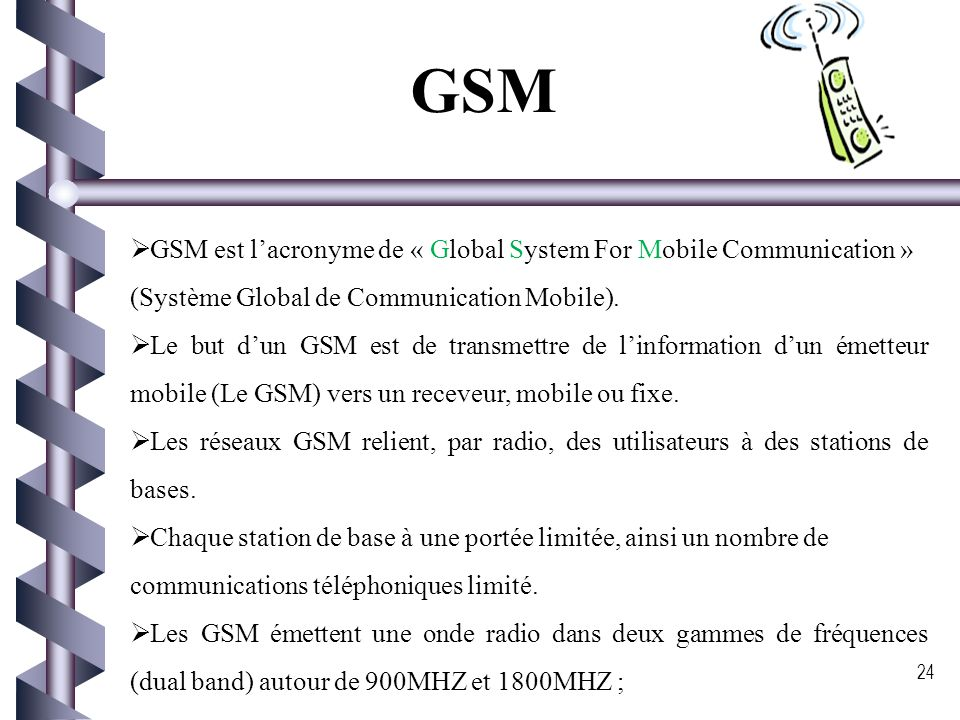 GSM GSM est l'acronyme de « Global System For Mobile Communication »