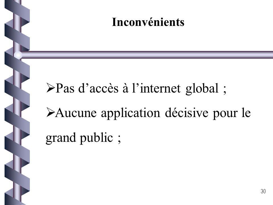Pas d'accès à l'internet global ;