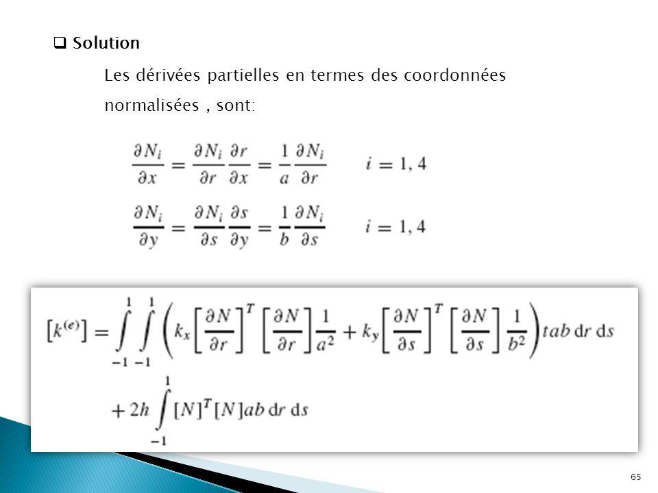Solution Les dérivées partielles en termes des coordonnées normalisées , sont: