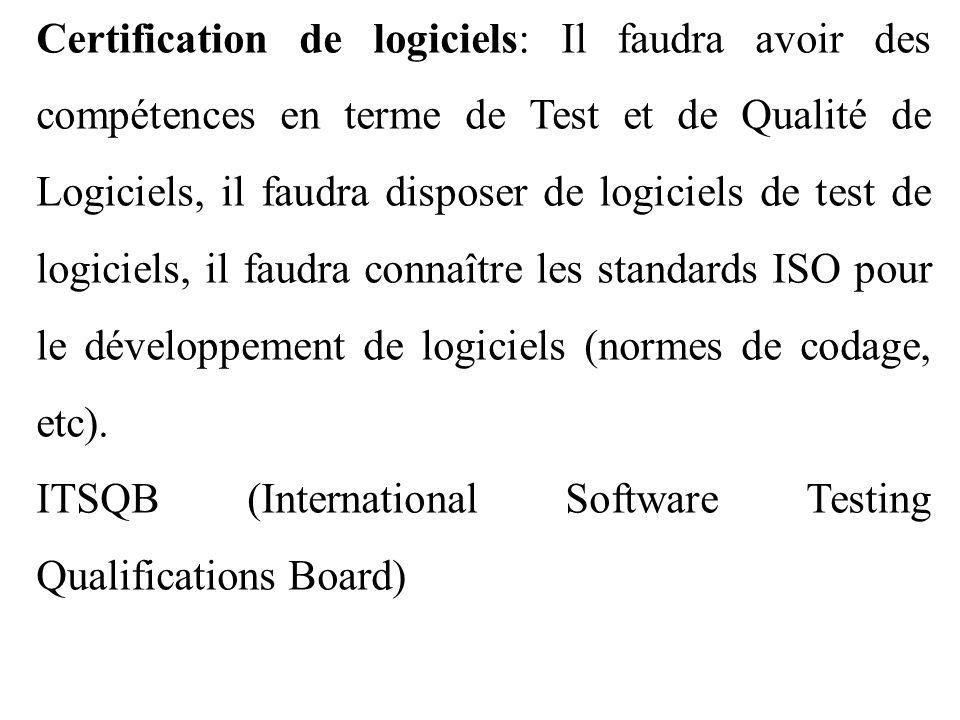 Certification de logiciels: Il faudra avoir des compétences en terme de Test et de Qualité de Logiciels, il faudra disposer de logiciels de test de logiciels, il faudra connaître les standards ISO pour le développement de logiciels (normes de codage, etc).