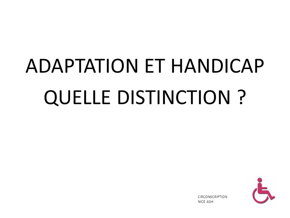 ADAPTATION ET HANDICAP QUELLE DISTINCTION
