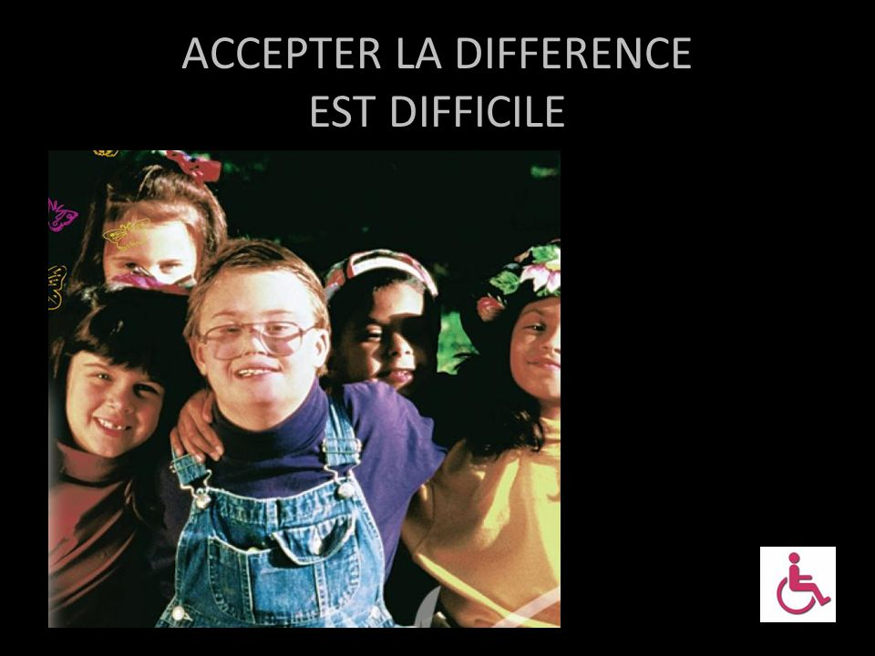 ACCEPTER LA DIFFERENCE EST DIFFICILE
