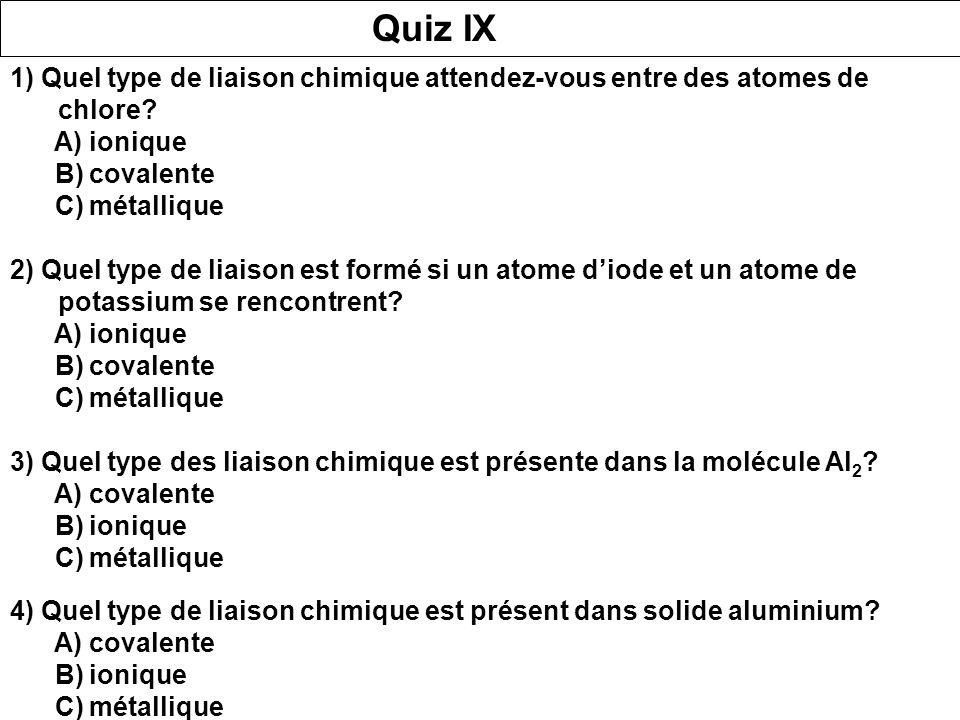 Quiz IX 1) Quel type de liaison chimique attendez-vous entre des atomes de chlore A) ionique. B) covalente.
