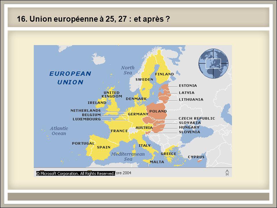 16. Union européenne à 25, 27 : et après