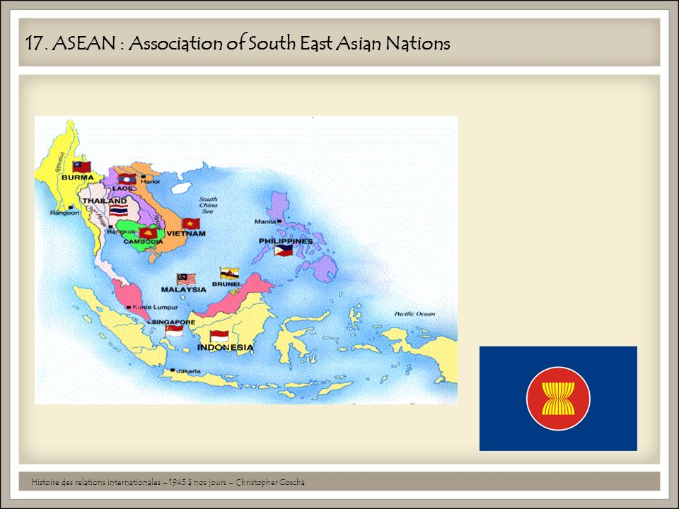 17. ASEAN : Association of South East Asian Nations