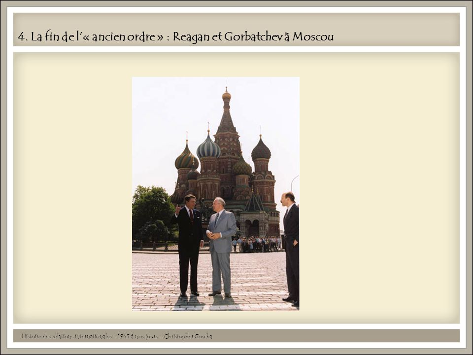4. La fin de l'« ancien ordre » : Reagan et Gorbatchev à Moscou
