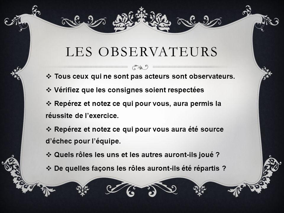 Les observateurs Tous ceux qui ne sont pas acteurs sont observateurs.