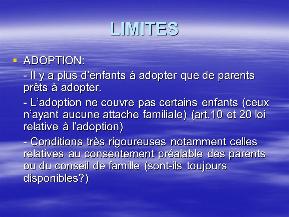 LIMITES ADOPTION: - Il y a plus d'enfants à adopter que de parents prêts à adopter.