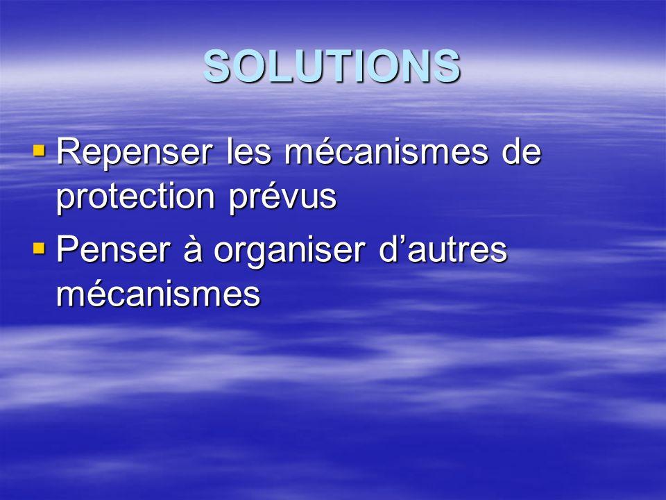 SOLUTIONS Repenser les mécanismes de protection prévus