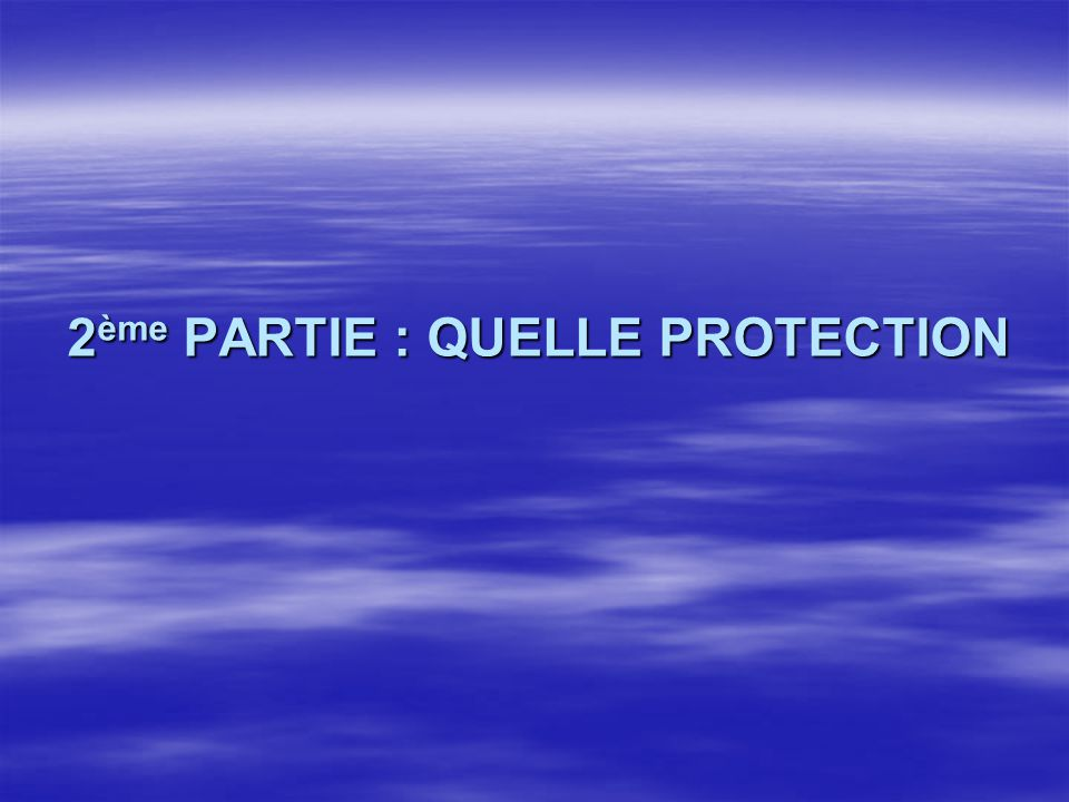 2ème PARTIE : QUELLE PROTECTION